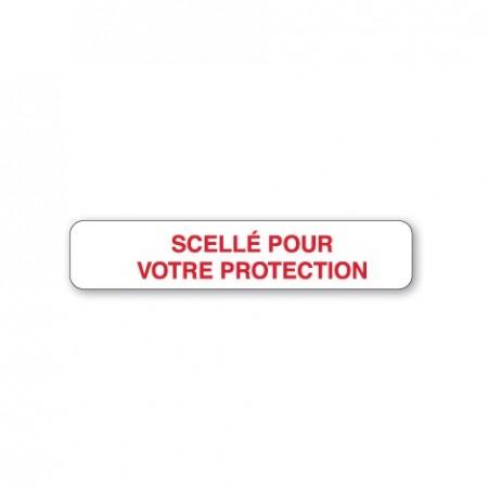 SCELLÉ POUR VOTRE PROTECTION